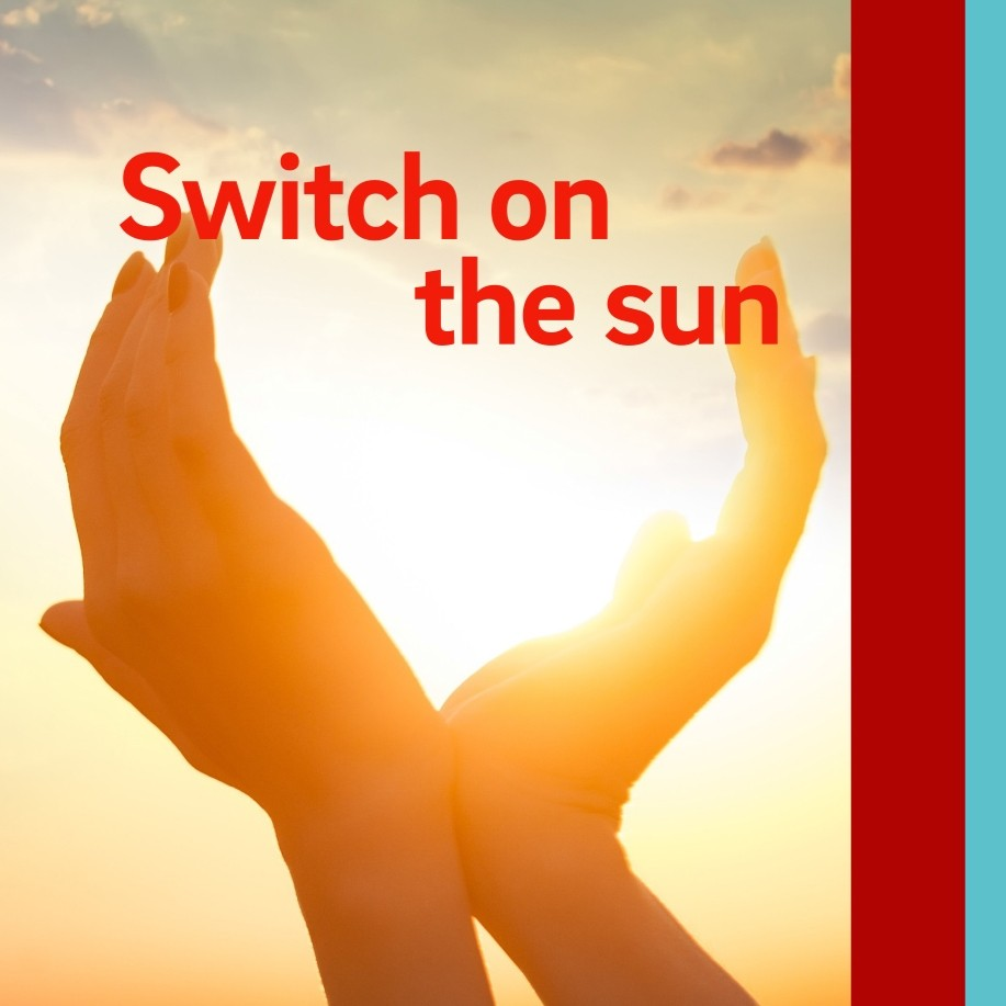 Switch on the sun